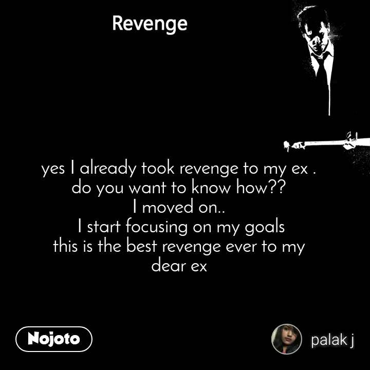 Revenge yes I already took revenge to my ex . do you want to know how?? I moved on..  I start focusing on my goals this is the best revenge ever to my dear ex