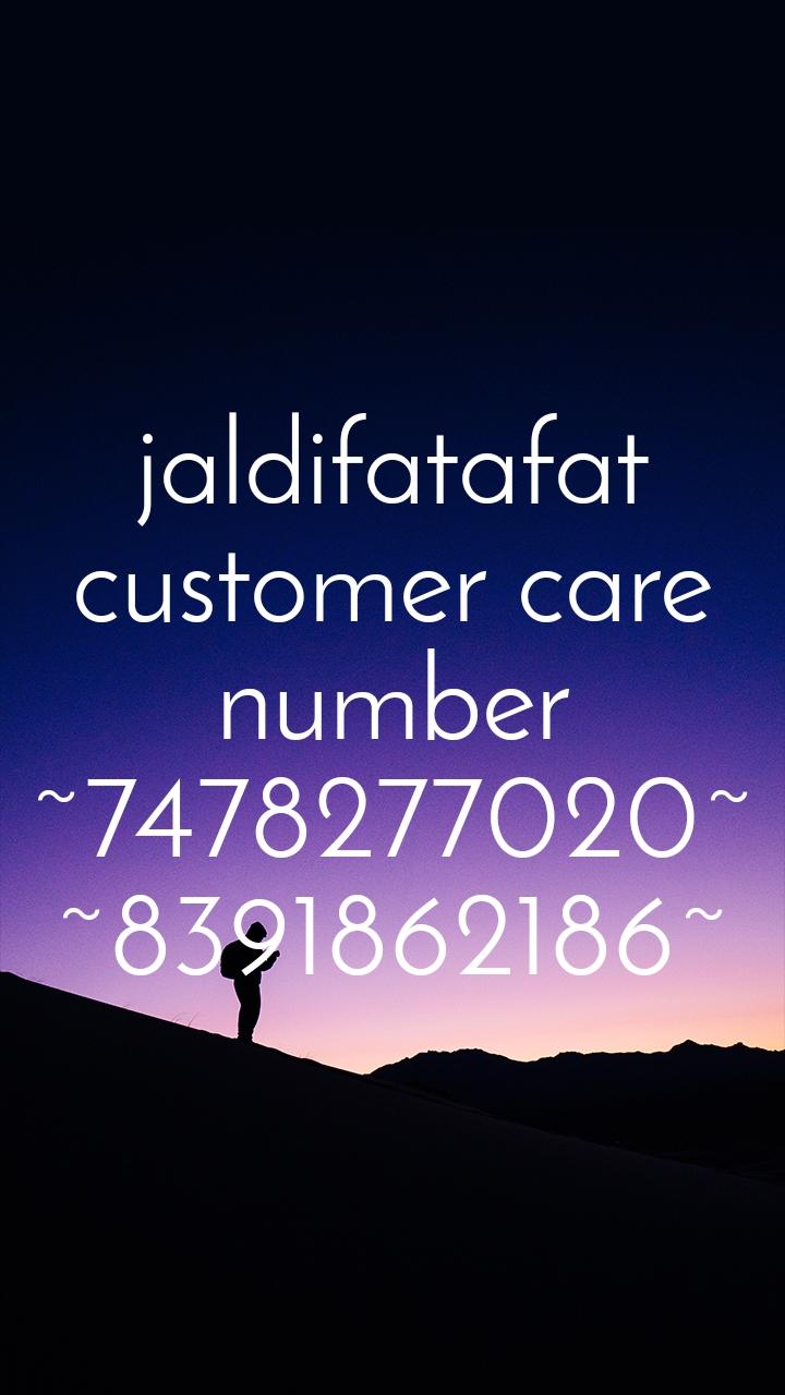 jaldifatafat customer care number ~7478277020~ ~8391862186~