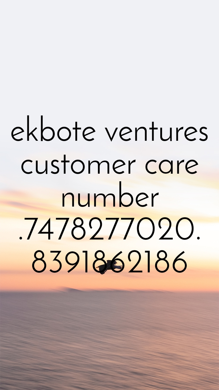 ekbote ventures customer care number .7478277020. 8391862186