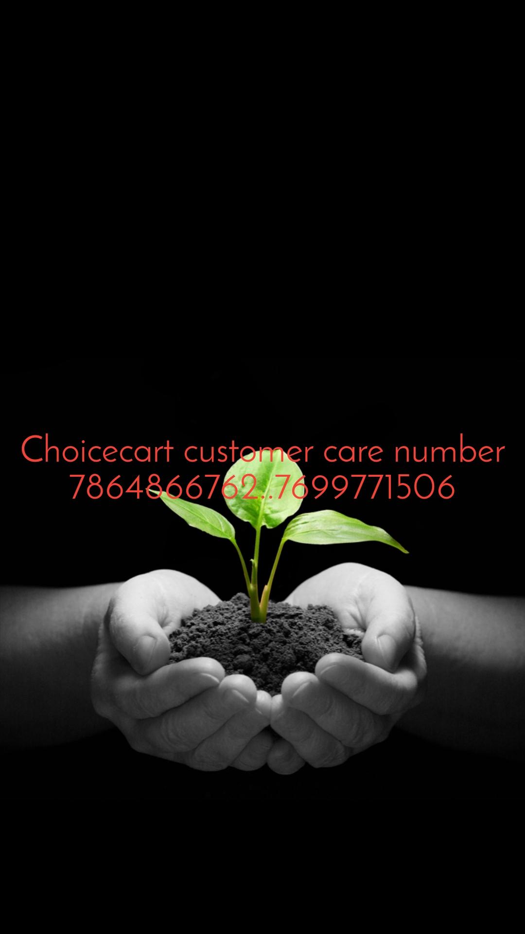 Choicecart customer care number 7864866762..7699771506