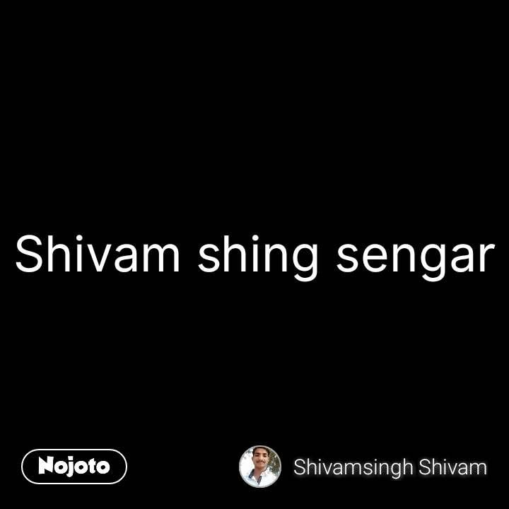 Shivam shing sengar #NojotoQuote
