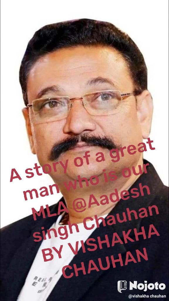A story of a great man who is our MLA @Aadesh singh Chauhan BY VISHAKHA CHAUHAN