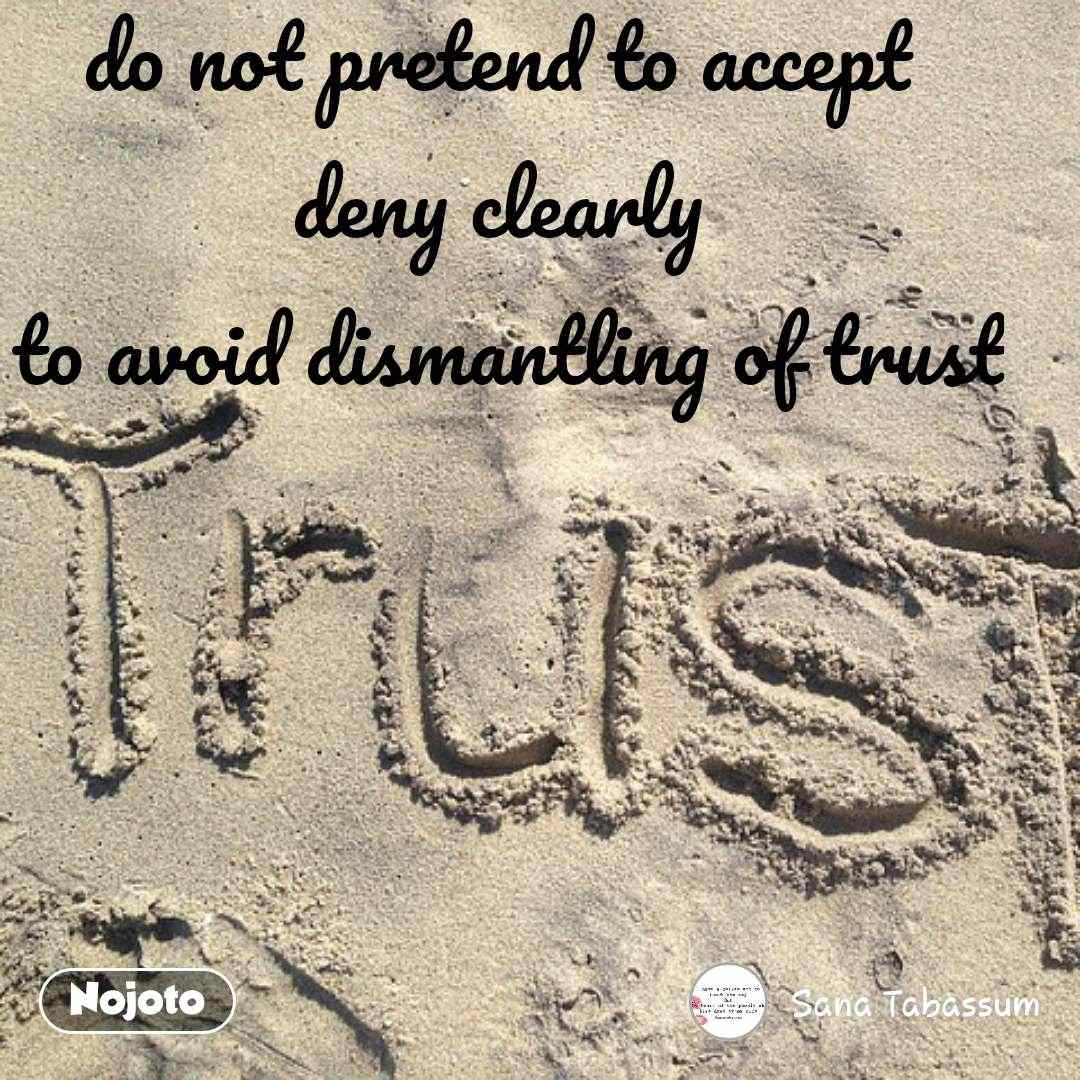 do not pretend to accept  deny clearly  to avoid dismantling of trust #NojotoQuote