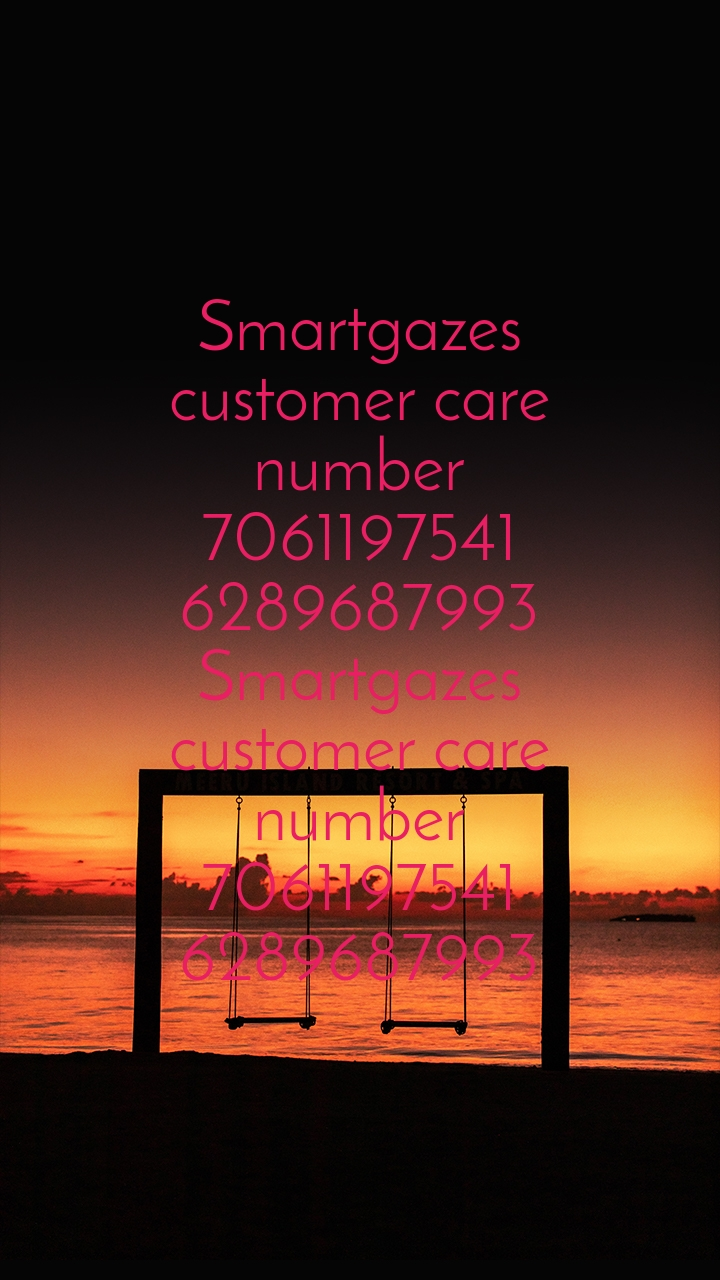 Smartgazes customer care number 7061197541 6289687993 Smartgazes customer care number 7061197541 6289687993