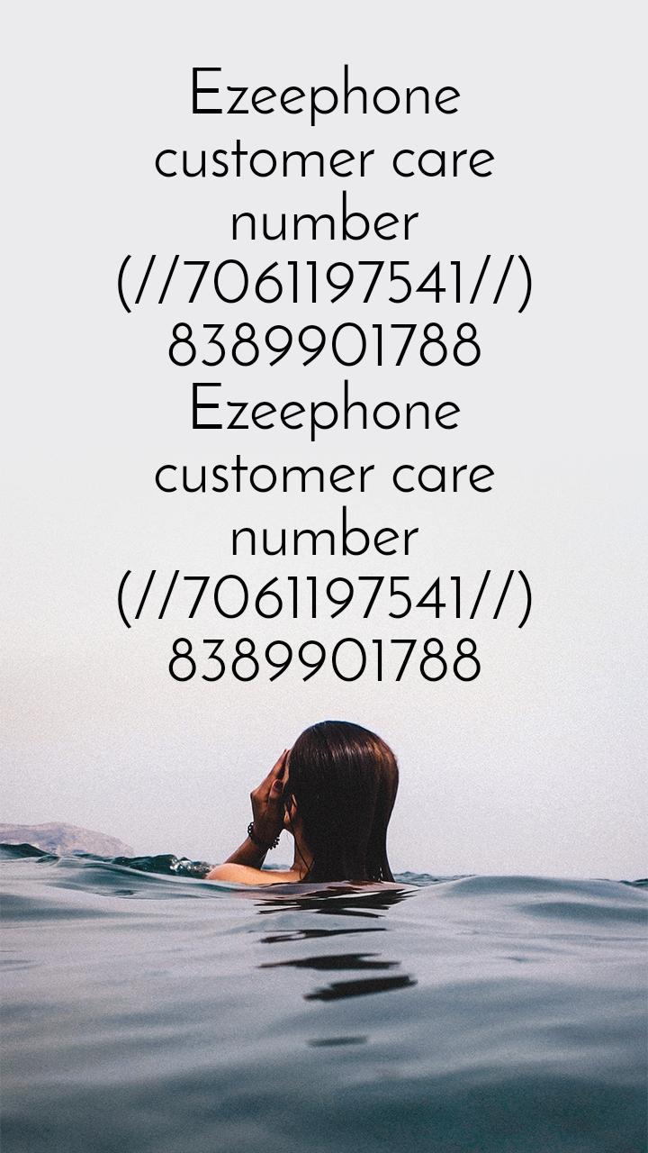 Ezeephone customer care number (//7061197541//) 8389901788 Ezeephone customer care number (//7061197541//) 8389901788