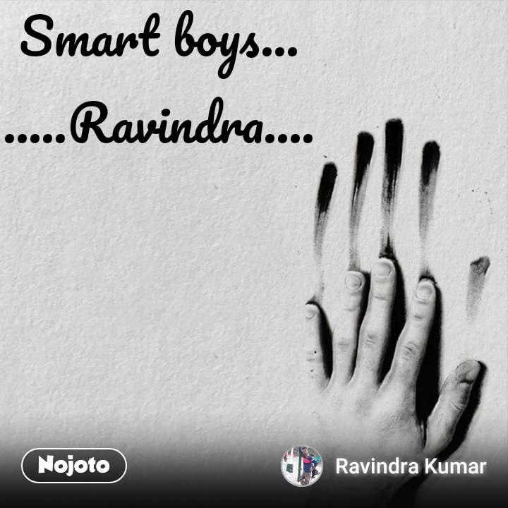 Smart boys... .....Ravindra....  #NojotoQuote