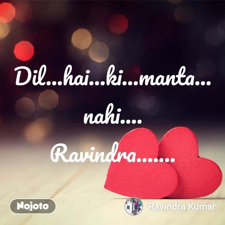Dil...hai...ki...manta... nahi.... Ravindra....... #NojotoQuote