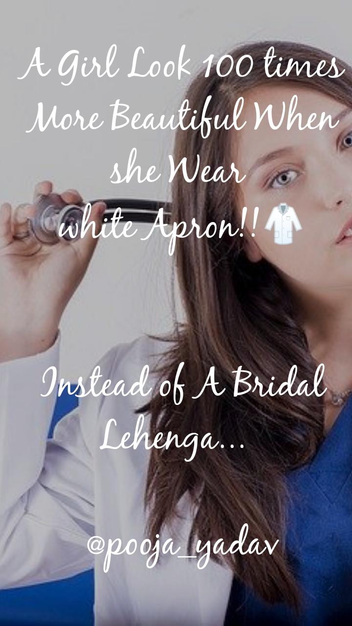 A Girl Look 100 times More Beautiful When she Wear  white Apron!!🥼   Instead of A Bridal Lehenga...    @pooja_yadav