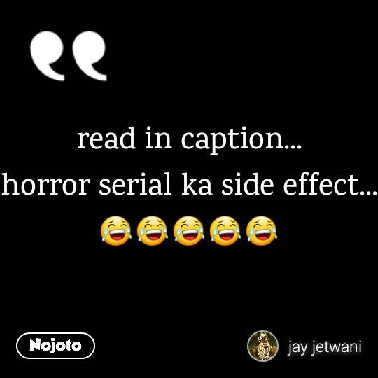 read in caption... horror serial ka side effect... 😂😂😂😂😂