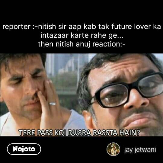 Paresh Rawal quotes reporter :-nitish sir aap kab tak future lover ka intazaar karte rahe ge... then nitish anuj reaction:- #NojotoQuote