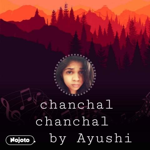 chanchal chanchal  .. by Ayushi
