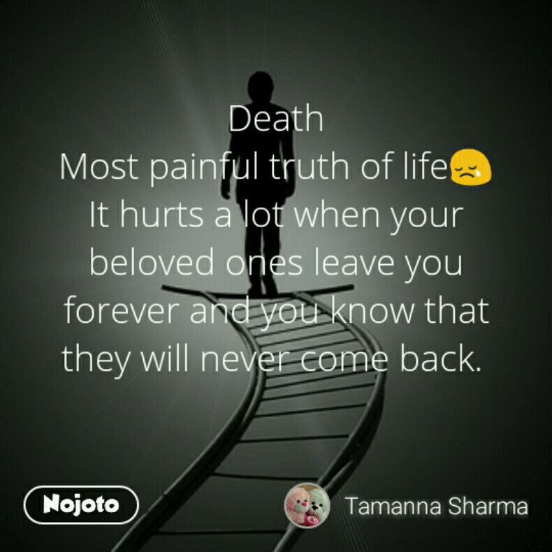 Death Most painful truth of life😢 It hurts a lot when your beloved ones leave you forever and you know that they will never come back.