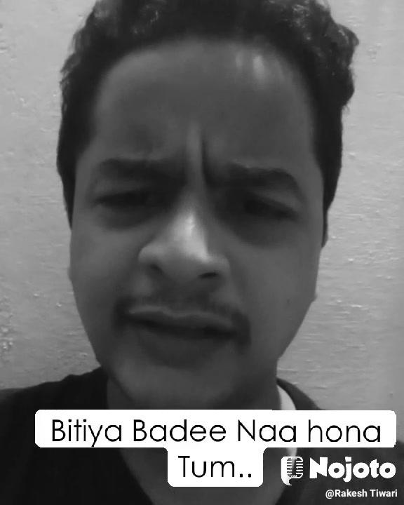 Bitiya Badee Naa hona Tum..