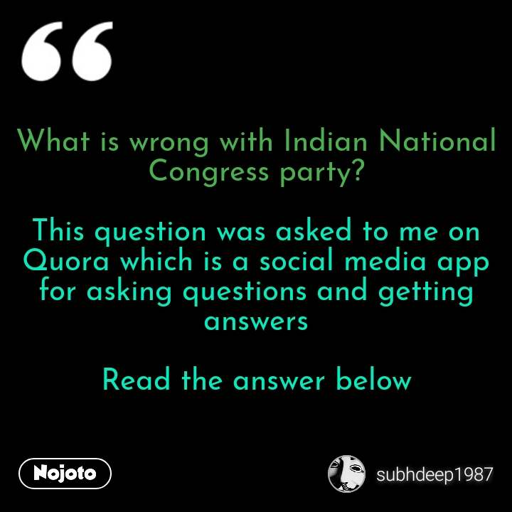 What is wrong with Indian National Congress party?  This question was asked to me on Quora which is a social media app for asking questions and getting answers  Read the answer below #NojotoQuote