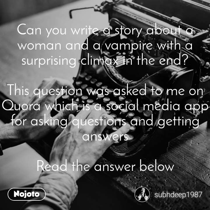 Can you write a story about a woman and a vampire with a surprising climax in the end?  This question was asked to me on Quora which is a social media app for asking questions and getting answers  Read the answer below