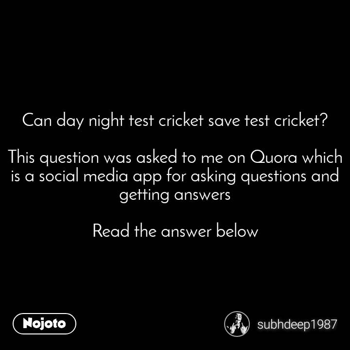 Can day night test cricket save test cricket?  This question was asked to me on Quora which is a social media app for asking questions and getting answers  Read the answer below