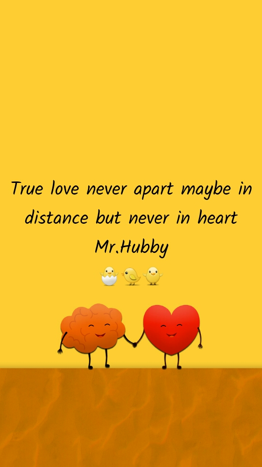 True love never apart maybe in distance but never in heart Mr.Hubby 🐣🐤🐥