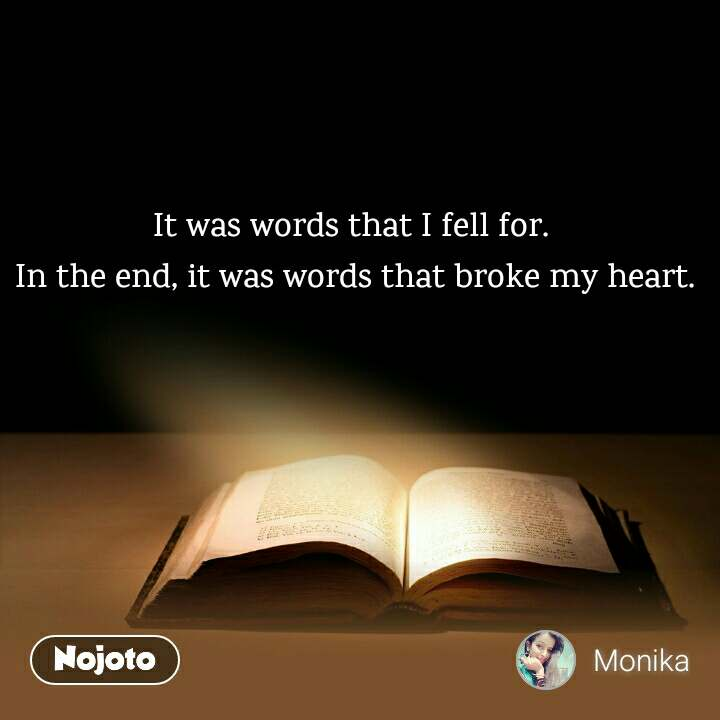 It was words that I fell for.  In the end, it was words that broke my heart.