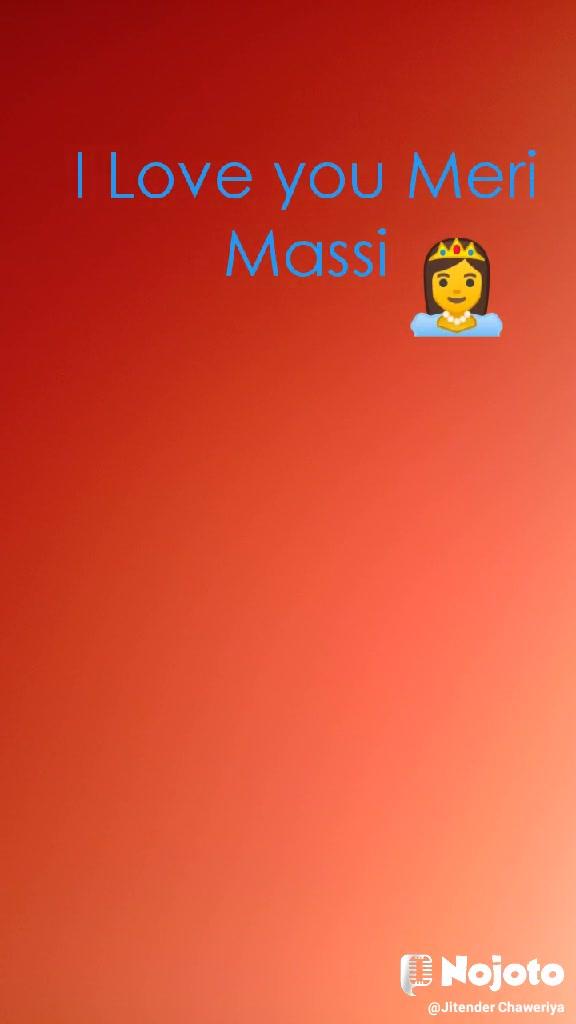 I Love you Meri Massi 👸
