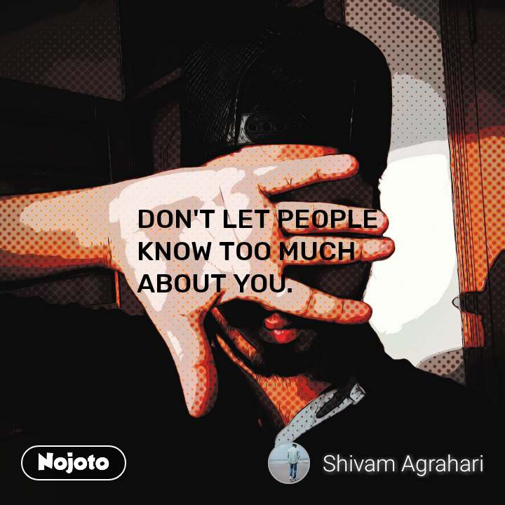 DON'T LET PEOPLE KNOW TOO MUCH ABOUT YOU. #NojotoQuote