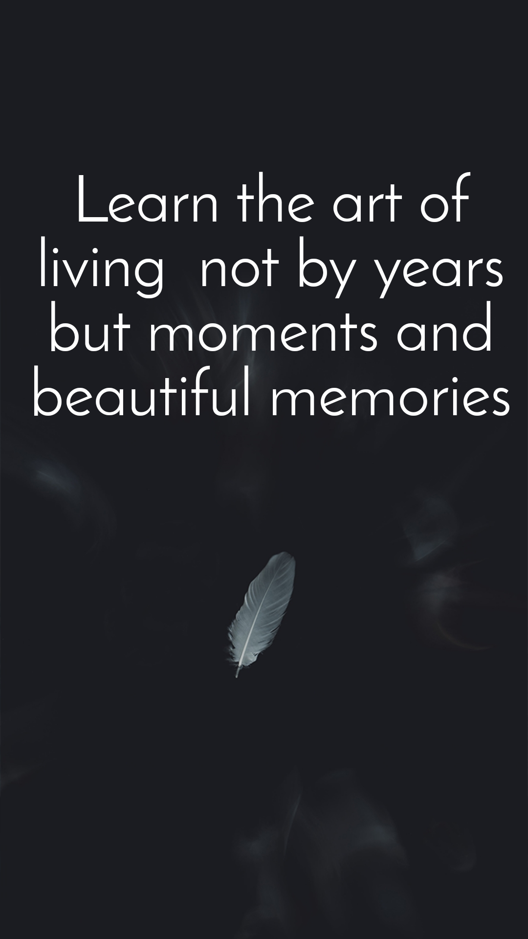 Learn the art of living  not by years but moments and beautiful memories