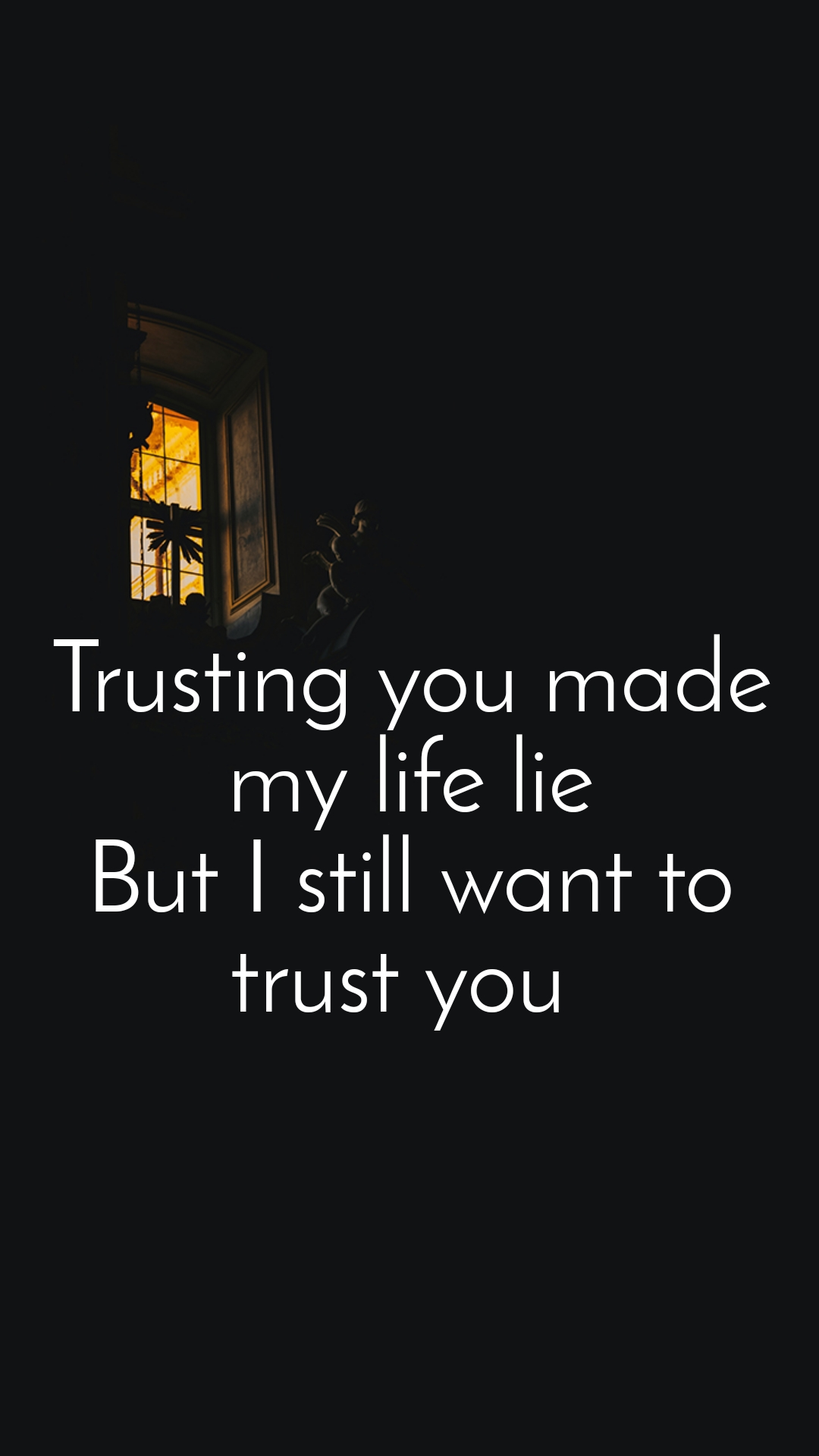 Trusting you made my life lie But I still want to trust you
