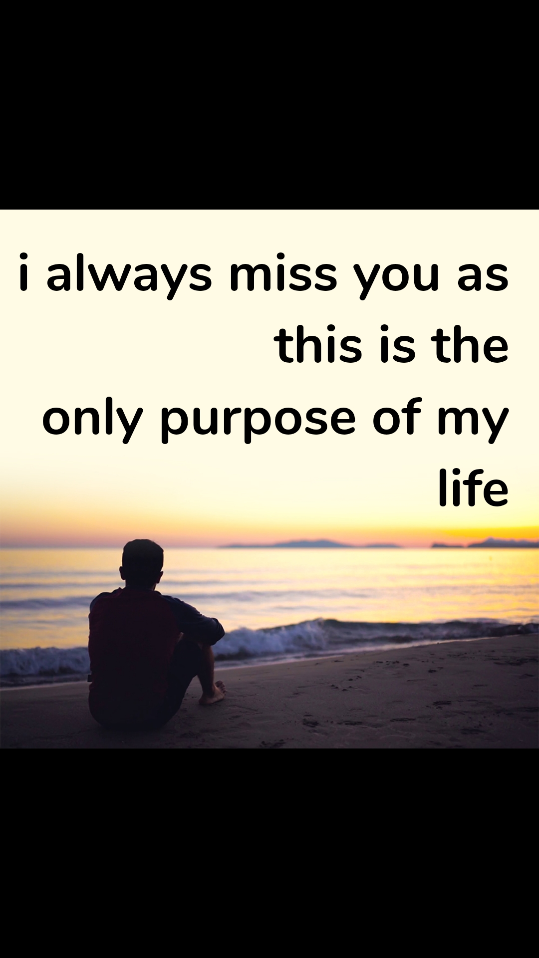 i always miss you as this is the  only purpose of my life