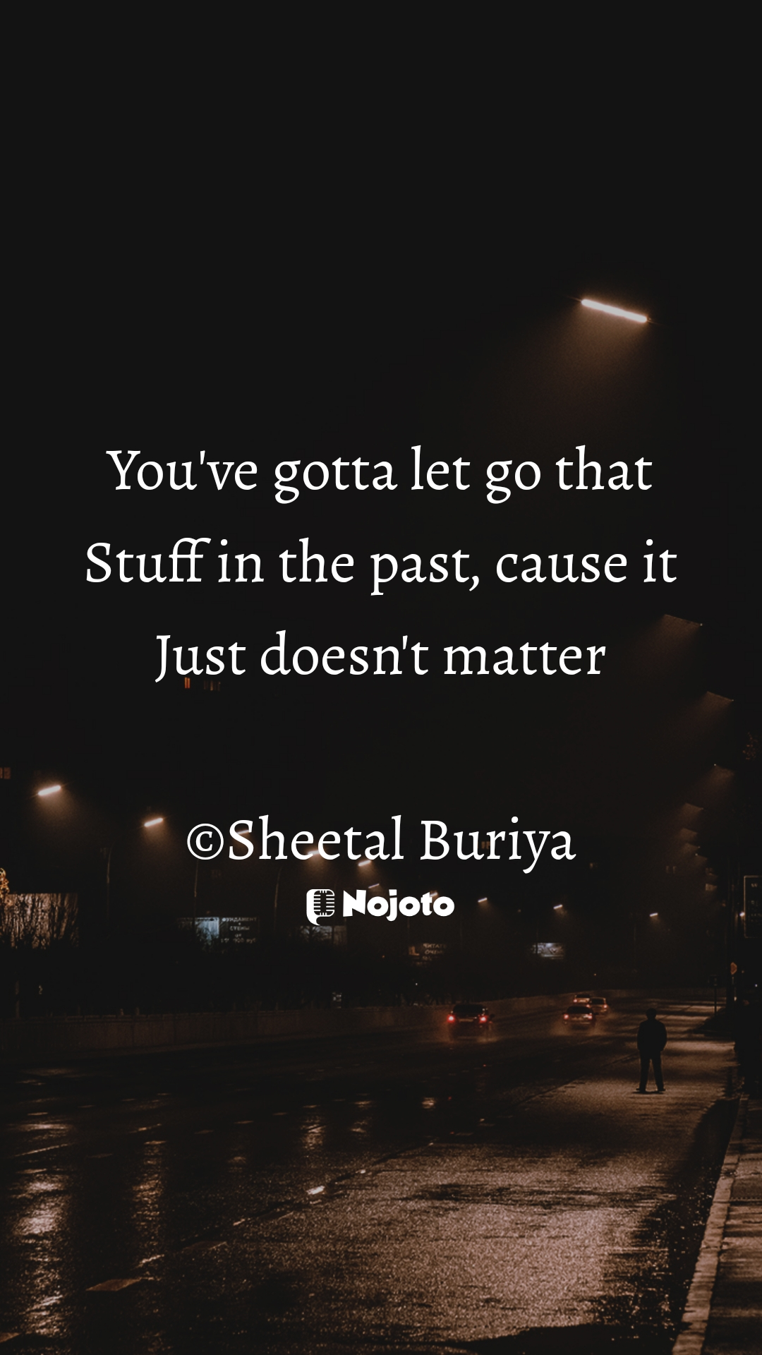 You've gotta let go that Stuff in the past, cause it Just doesn't matter  ©Sheetal Buriya