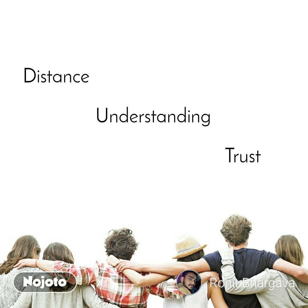 Distance                                                               Understanding                                             Trust