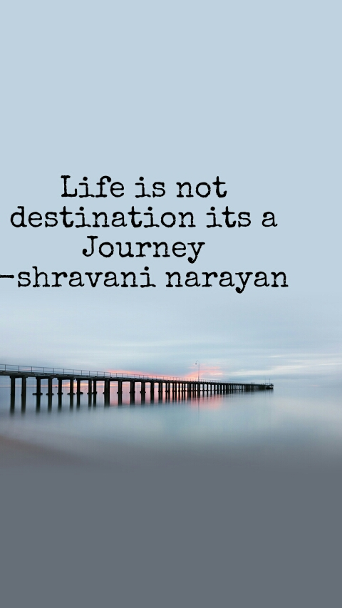 Life is not destination its a Journey -shravani narayan