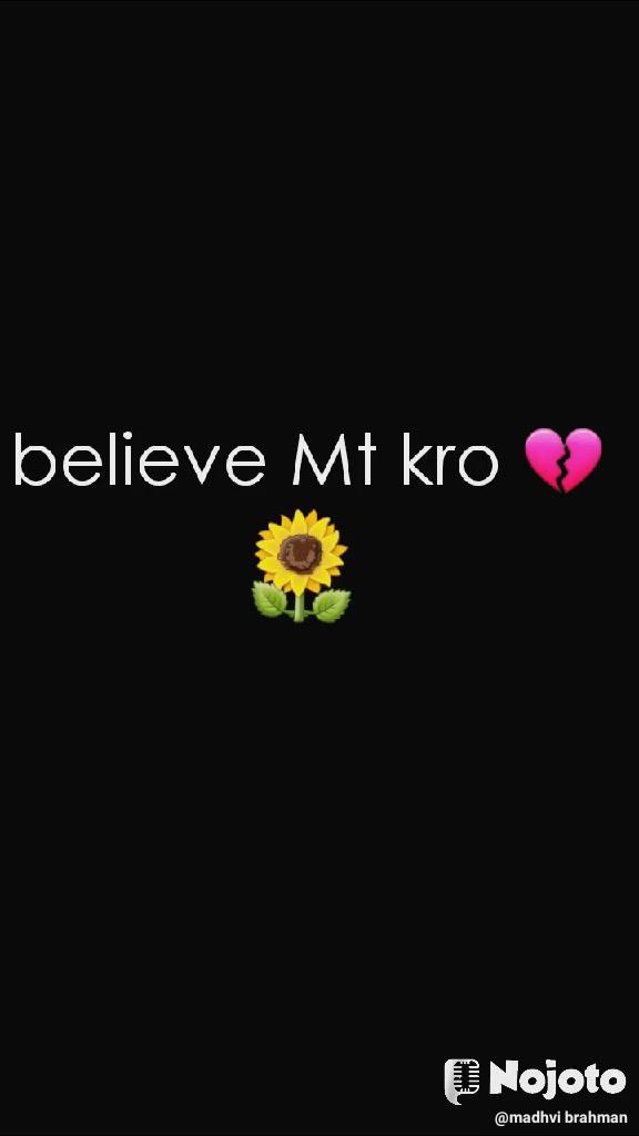 believe Mt kro 💔 🌻