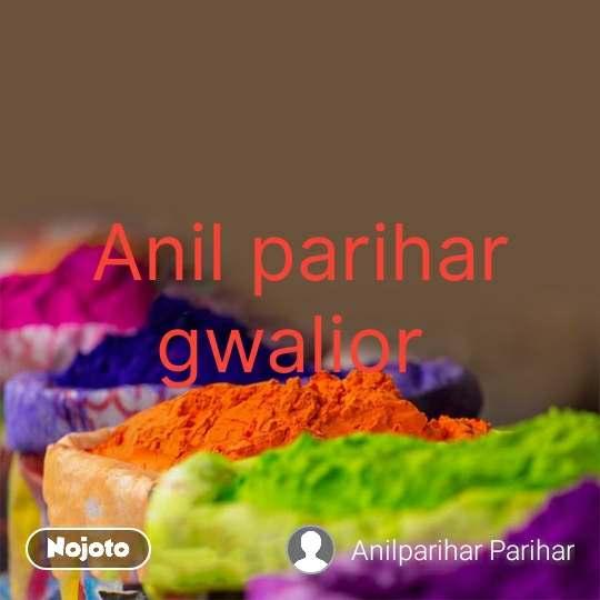Anil parihar gwalior  #NojotoQuote