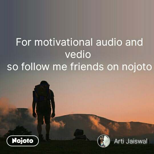 For motivational audio and vedio  so follow me friends on nojoto