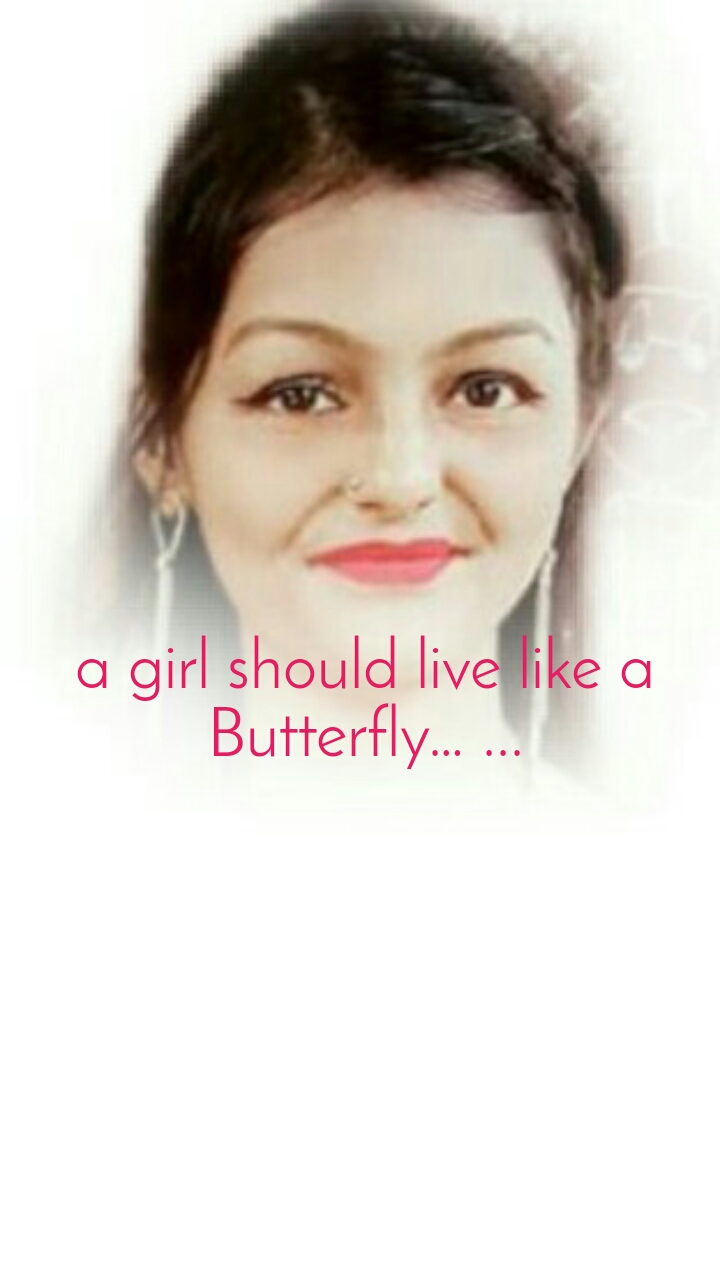 a girl should live like a Butterfly… ...