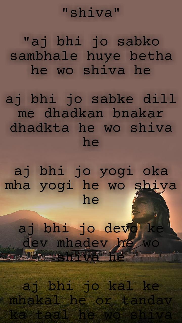"""shiva""  ""aj bhi jo sabko sambhale huye betha he wo shiva he  aj bhi jo sabke dill me dhadkan bnakar dhadkta he wo shiva he  aj bhi jo yogi oka mha yogi he wo shiva he  aj bhi jo devo ke dev mhadev he wo shiva he  aj bhi jo kal ke mhakal he or tandav ka taal he wo shiva he  aj bhi jo sub ke bhitar bse he or jinda he wo shiva he   aj bhi chahe kitna kuch likhe uske bareme wo kum he   ""binu"" (gulabo) kyoki abhi jo likh rhi he is khilone ka malik bhi to wo shiva hi he."""