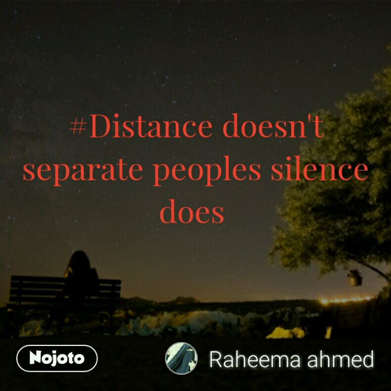 #Distance doesn't  separate peoples silence does