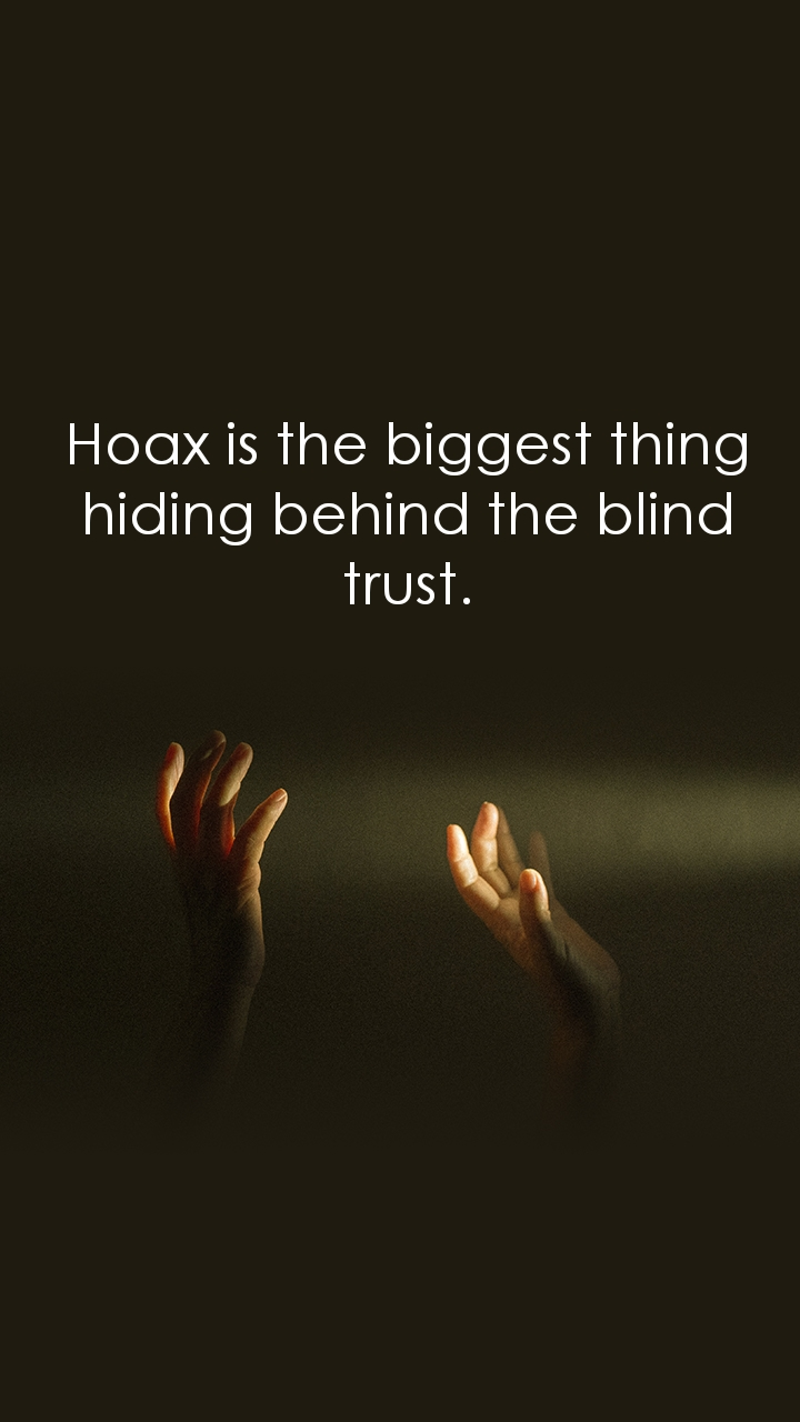 Hoax is the biggest thing hiding behind the blind trust.
