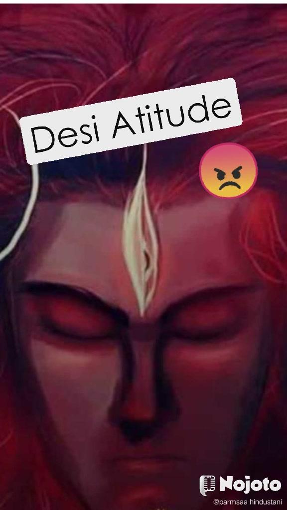 Desi Atitude 😡