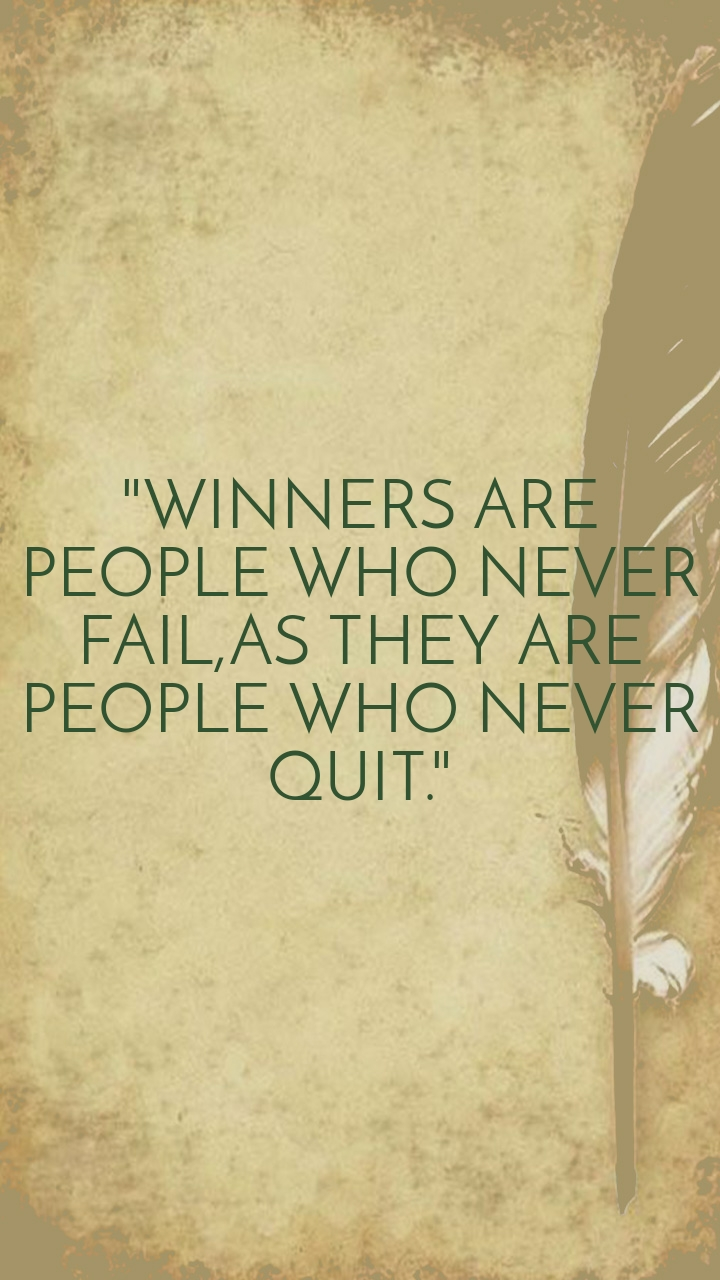 """""""WINNERS ARE PEOPLE WHO NEVER FAIL,AS THEY ARE PEOPLE WHO NEVER QUIT."""""""