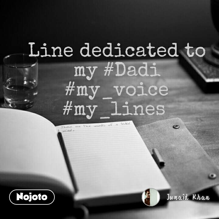 Line dedicated to my #Dadi #my_voice #my_lines