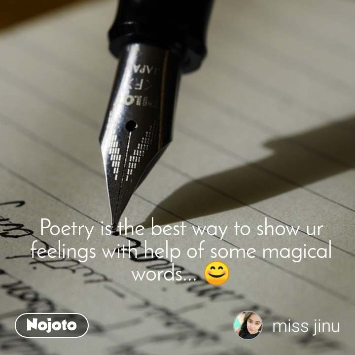 Poetry is the best way to show ur feelings with help of some magical words... 😊