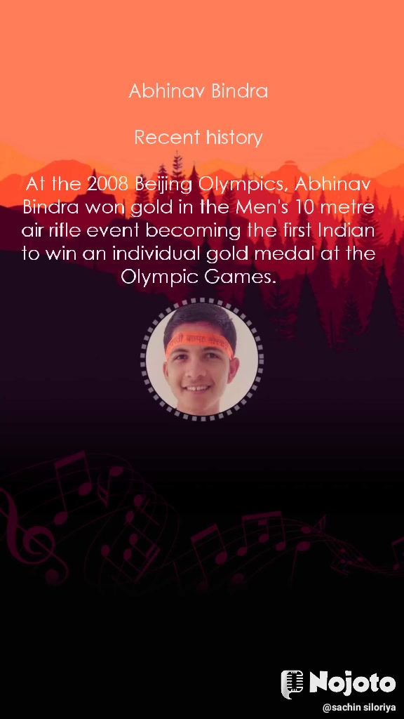 Abhinav Bindra  Recent history  At the 2008 Beijing Olympics,Abhinav Bindrawon gold in the Men's 10 metre air rifle event becoming the first Indian to win an individual gold medal at the Olympic Games.