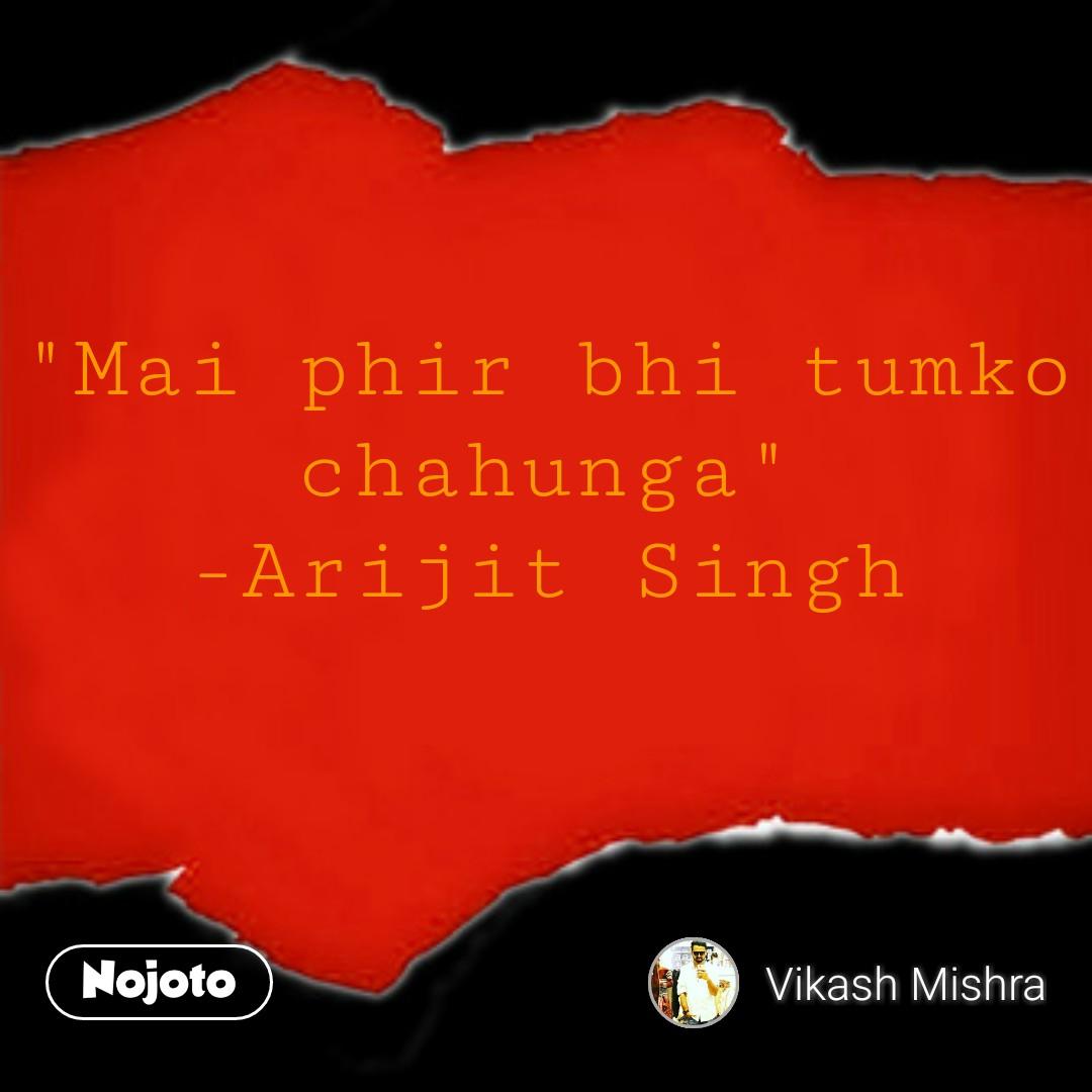 """""""Mai phir bhi tumko chahunga"""" -Arijit Singh"""