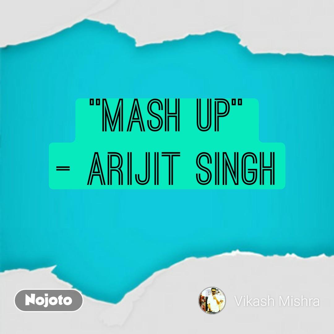 """""""Mash Up"""" - Arijit Singh"""