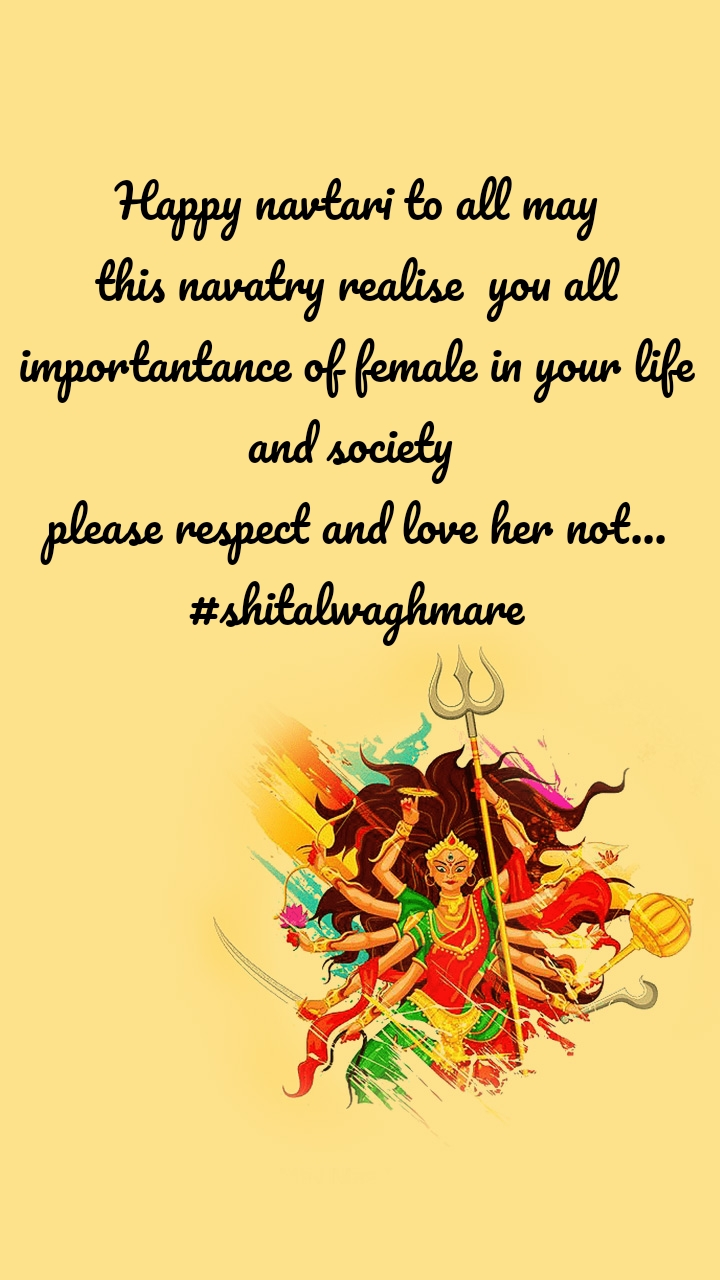 Happy navtari to all may this navatry realise  you all importantance of female in your life and society  please respect and love her not... #shitalwaghmare