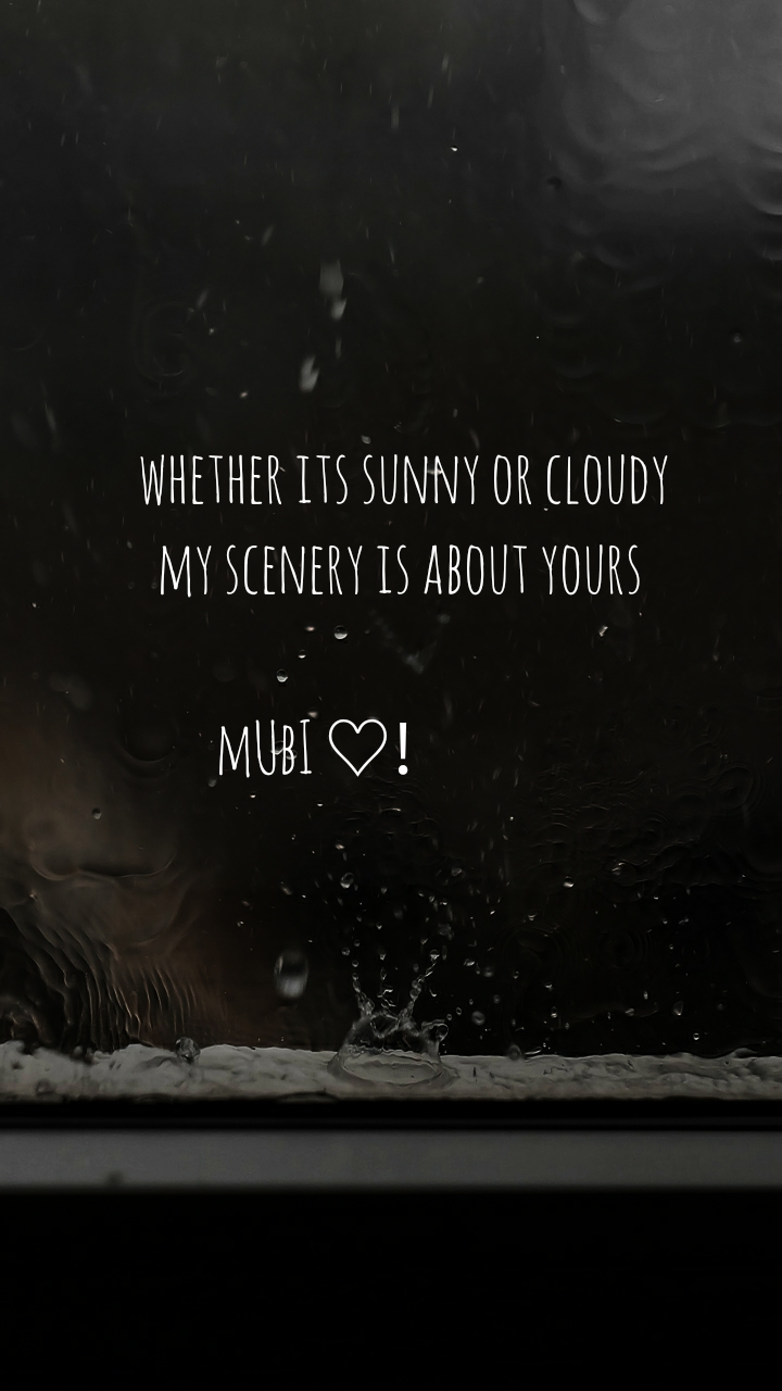whether its sunny or cloudy   my scenery is about yours           mUbI ♡!