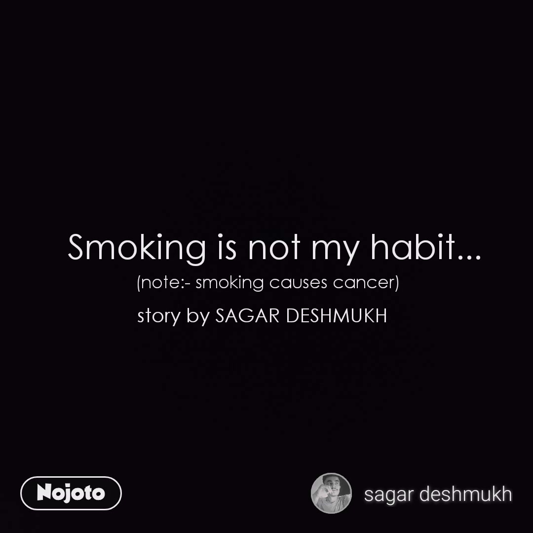Smoking is not my habit... (note:- smoking causes cancer) story by SAGAR DESHMUKH