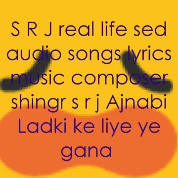 😩 S R J real life sed audio songs lyrics music composer shingr s r j Ajnabi Ladki ke liye ye gana