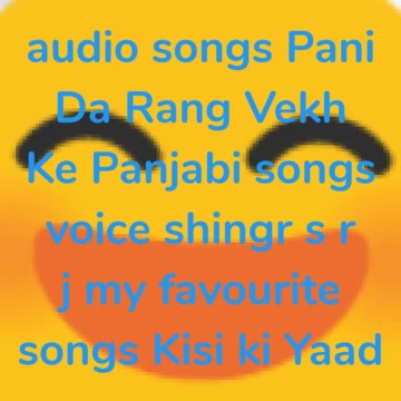 😄 audio songs Pani Da Rang Vekh Ke Panjabi songs voice shingr s r j my favourite songs Kisi ki Yaad me Gaya me Ne aaj