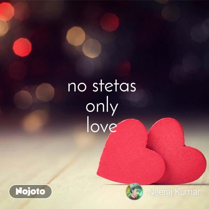 no stetas  only  love